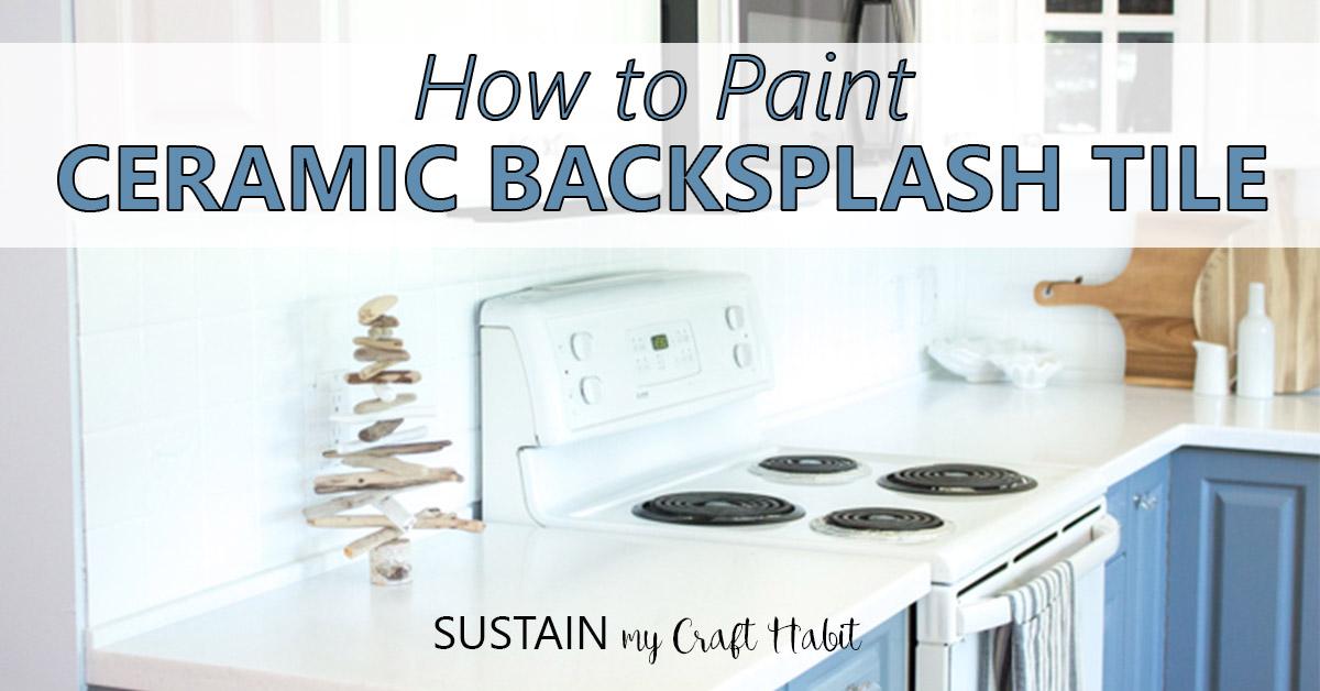 Painting Tile Backsplash Bye Bye Ugly Kitchen Tiles Sustain My Craft Habit