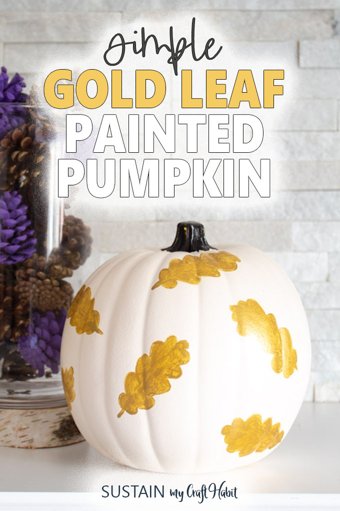 "white pumpkin with gold leaves painted on it. The words ""simple gold leaf painted pumpkin"" is placed above it."