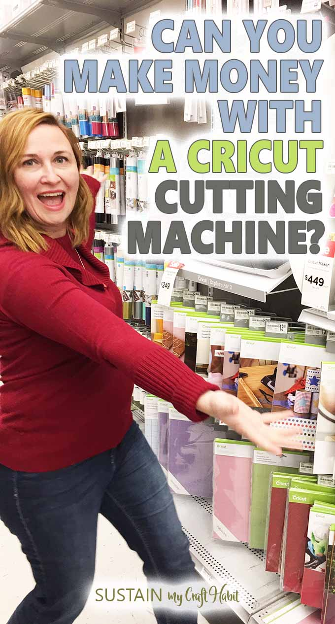 "Woman standing in the Cricut isle at a craft store. Text overlay on the image reads ""Can you make money with a Cricut cutting machine?""."