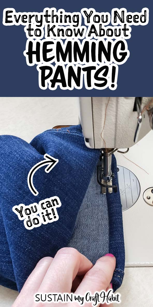 Collage image with a close up of the sewing a demin pant hem with a machine and text overlay saying everything you need to know about hemming pants.