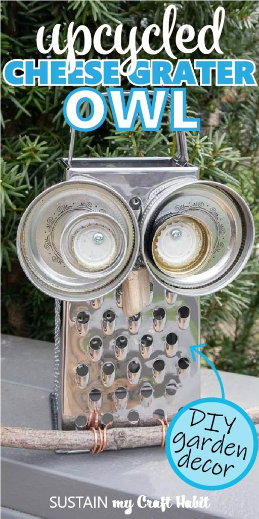 """Owl garden decor made with an upcycled cheese grater, mason jar lids, bottles caps, wire and a tree branch with text overlay """"upcycled cheese grater owl."""""""
