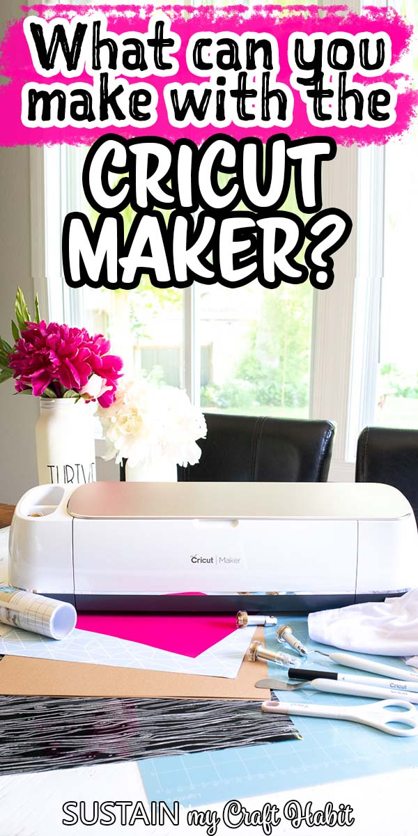 "A Cricut Maker machine on a table with fresh cut flowers in the background. Text overlay on the image reads ""What can you make with the Cricut Maker""."