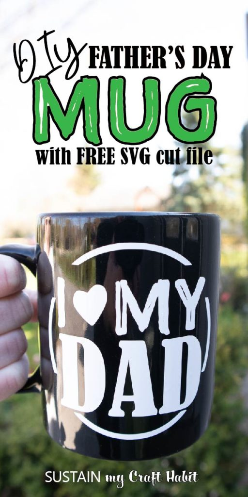 "Close up of the ""I heart my Dad"" black mug with text overlay ""DIY Father's Day mug with free SVG cut file."""