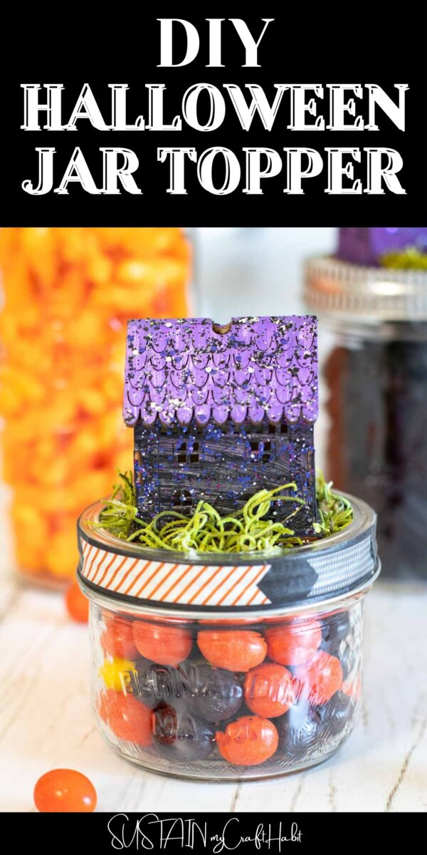 Candy filled mason jar with Halloween jar topper house and text overlay.